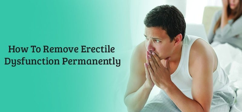 How to Remove Erectile Dysfunction Permanently